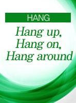[HANG] Hang up, Hang on, Hang around