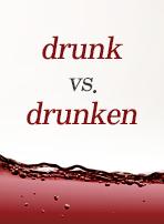 drunk vs. drunken